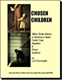 CHOSEN CHILDREN - Billion Dollar Babies in America's Failed Foster Care, Adoption & Prison Systems