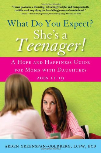 What Do You Expect? She's a Teenager!: A Hope and Happiness Guide for Moms with Daughters Ages 11 – 19