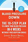 img - for By Janet Bond Brill Ph.D. R.D Blood Pressure Down: The 10-Step Plan to Lower Your Blood Pressure in 4 Weeks--Without Prescription (1st Edition) book / textbook / text book