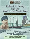 Robert E. Peary  &  the Rush to the North Pole (Cultural and Geographical Exploration: Chronicles from National Geographic)