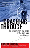 Crashing Through: The Extraordinary True Story of the Man Who Dared to See (0812973682) by Kurson, Robert