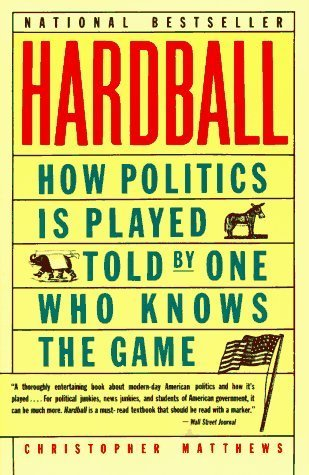 hardball-how-politics-is-played-told-by-one-who-knows-the-game-by-matthews-christopher-1989-paperbac