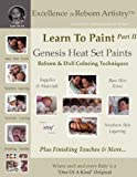 Learn To Paint Part 2: Genesis Heat Set Paints Newborn Layering Color Techniques for Reborns & Doll Making Kits - Excellence in Reborn ArtistryT Series (Excellence in Reborn Artistry Series)