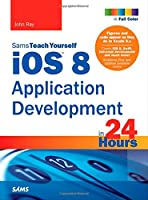 Sams Teach Yourself iOS 8 Application Development in 24 Hours, 6th Edition