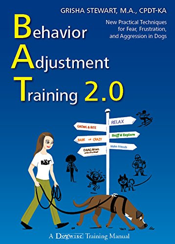Behavior Adjustment Training 2.0: New Practical Techniques For Fear, Frustration, and Aggression, by Grisha Stewart