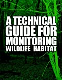 img - for A Technical Guide for Monitoring Wildlife Habitat book / textbook / text book