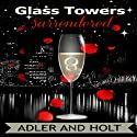 Glass Towers, Surrendered: Glass Towers Trilogy (       UNABRIDGED) by Adler, Holt Narrated by Erin Coker