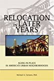 Relocation in Later Years: Aging-in-Place in America's Urban Neighborhoods