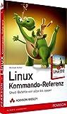 Linux Kommando-Referenz - Der distributionsabhängige Grundwortschatz von a2ps bis zypper: Shellbefehle von a2ps bis zypper (Open Source Library)