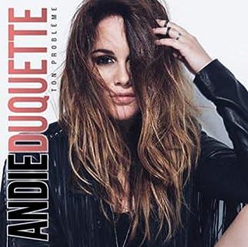 Andie Duquette – Ton problème