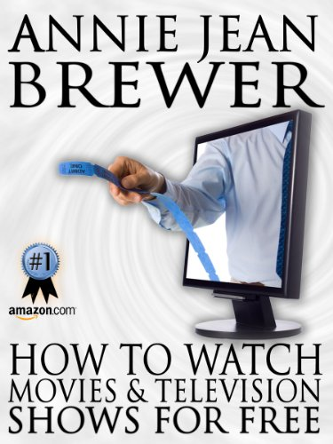 Annie Jean Brewer - How to Watch Movies and Television Shows For Free