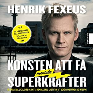 Konsten att få mentala superkrafter [How to Get Mental Superpowers] | [Henrik Fexeus]