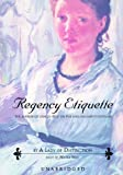 Regency Etiquette: The Mirror of Graces (1811); or The English Lady's Costume (Unabridged)