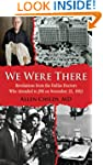 We Were There: Revelations from the D...