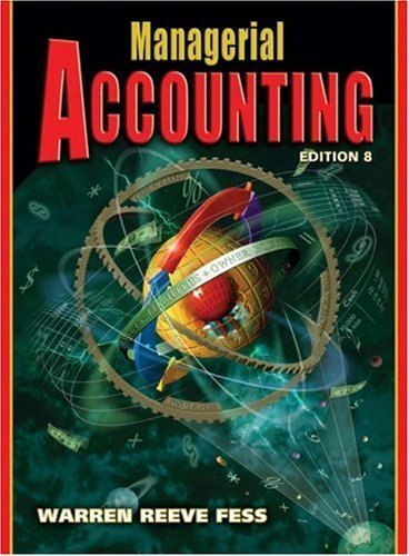 Warren, Carl S.; Reeve, James M.; Fess, Philip E.'s Managerial Accounting 8th (eighth) edition by Warren, Carl S.; Reeve, James M.; Fess, Philip E. published by South-Western College Pub [Paperback] (2004)
