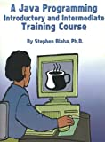 A Java Programming Introductory and Intermediate Training Course (0759605696) by Blaha, Stephen
