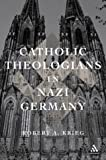 img - for Catholic Theologians in Nazi Germany book / textbook / text book
