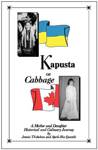 Kapusta or Cabbage - A Mother and Daughter Historical and Culinary Journey by Jennie Ts Choban, April Qureshi