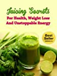 Juicing Secrets For Health, Weight Lo...