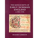 The Manuscripts of Early Norman England (c. 1066-1130) (British Academy Postdoctoral Fellowship Monographs)
