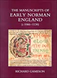 img - for The Manuscripts of Early Norman England (c. 1066-1130) (British Academy Postdoctoral Fellowship Monographs) book / textbook / text book