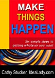 img - for Make Things Happen: Six Simple Steps to Getting Whatever You Want book / textbook / text book