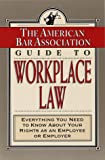 The American Bar Association Guide to Workplace Law: Everything You Need to Know About Your Rights as an Employee or Employer