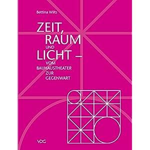 Zeit, Raum und Licht: Vom Bauhaustheater zur Gegenwart