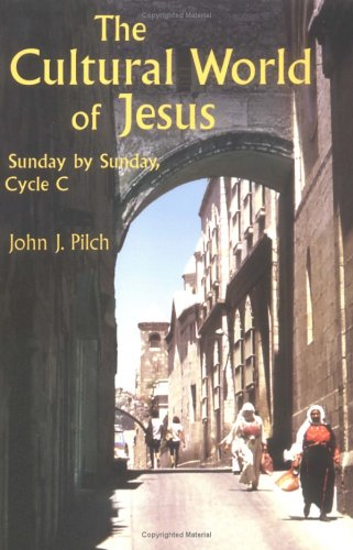 The Cultural World of Jesus: Sunday by Sunday, Cycle C. (Bestseller! the Cultural World of Jesus: Sunday by Sunday), JOHN J. PILCH
