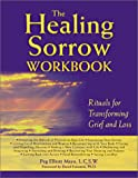 img - for The Healing Sorrow Workbook: Rituals for Transforming Grief and Loss book / textbook / text book