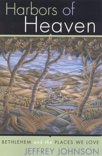 Harbors of Heaven: Bethlehem and the Places We Love, JEFFREY JOHNSON