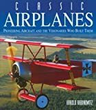 Classic Airplanes: Pioneering Aircraft and the Visionaries Who Built Them (156799430X) by Rabinowitz, Harold