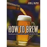How to Brew: Everything You Need to Know to Brew Beer Right for the First Timeby John J. Palmer