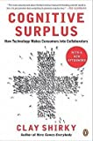 img - for Cognitive Surplus : How Technology Makes Consumers Into Collaborators (Paperback)--by Clay Shirky [2011 Edition] book / textbook / text book