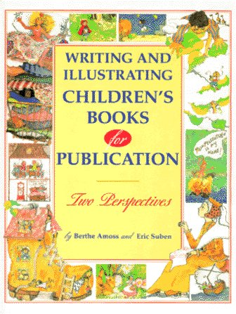 Writing and Illustrating Children's Books for Publication: Two Perspectives, Berthe Amoss, Eric Suben
