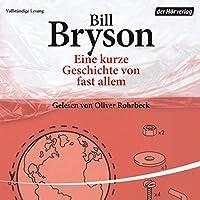 Eine kurze Geschichte von fast allem Hörbuch von Bill Bryson Gesprochen von: Oliver Rohrbeck
