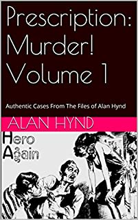 Prescription: Murder! Volume 1: Authentic Cases From The Files Of Alan Hynd by Alan Hynd ebook deal
