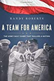 "Randy Roberts, ""A Team for America: The Army-Navy Game That Rallied a Nation"" (Houghton Mifflin Harcourt, 2011)"