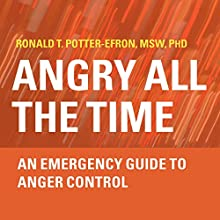 Angry All the Time: An Emergency Guide to Anger Control Audiobook by Ronald T. Potter-Efron, MSW, PhD Narrated by Bob Dio