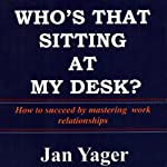 Who's That Sitting at My Desk? | Jan Yager, PhD