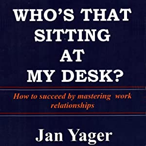 Who's That Sitting at My Desk? | [Jan Yager, PhD]
