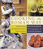 Cooking the Roman Way : Authentic Recipes from the Home Cooks and Trattorias of Rome