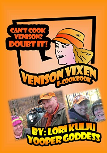 Venison Vixen E-Cookbook: Can't Cook Venison? Doubt it! by Lori Kulju