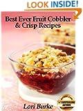 Best Ever Fruit Cobbler & Crisp Recipes (Best Ever Recipes Series Book 2)