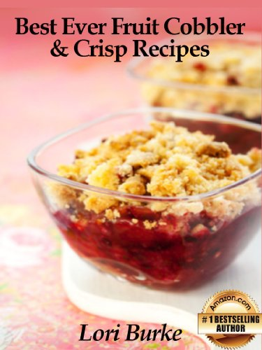 Best Ever Fruit Cobbler & Crisp Recipes by Lori Burke ebook deal
