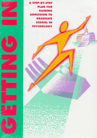 Getting in: A Step-By-Step Plan for Gaining Admission to Graduate School in Psychology, APA