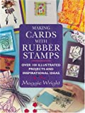 Maggie Wright Making Cards with Rubber Stamps: Over 100 Illustrated Projects and Inspirational Ideas
