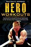 Hero Workouts: Hardcore Functional Workouts Dedicated to the Heroes of U.S. Special Warfare Units