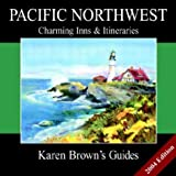 Karen Brown's Pacific Northwest: Charming Inns & Itineraries 2004 (Karen Brown's Pacific Northwest: Exceptional Places to Stay & Itineraries)