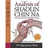 Analysis of Shaolin Chin Na: Instructors Manual for All Martial Styles ~ Yang Jwing-Ming